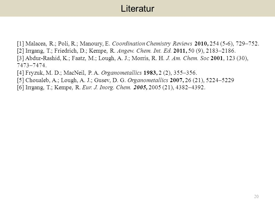 Literatur [1] Malacea, R.; Poli, R.; Manoury, E. Coordination Chemistry Reviews 2010, 254 (5-6), 729–752.